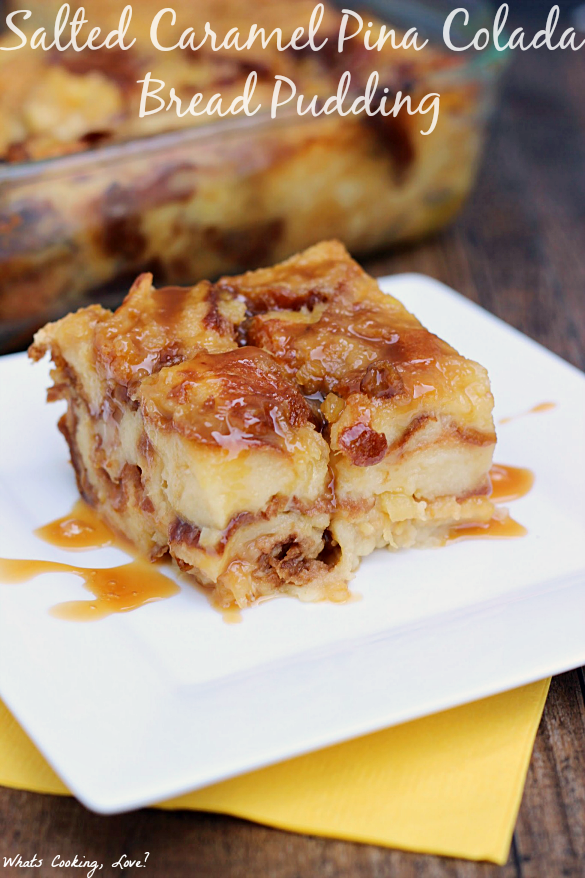Salted Caramel Pina Colada Bread Pudding - Whats Cooking Love?
